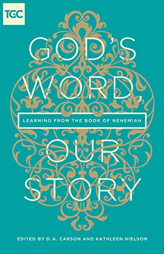 God's Word, Our Story: Learning from the Book of Nehemiah: Carson, D. A.