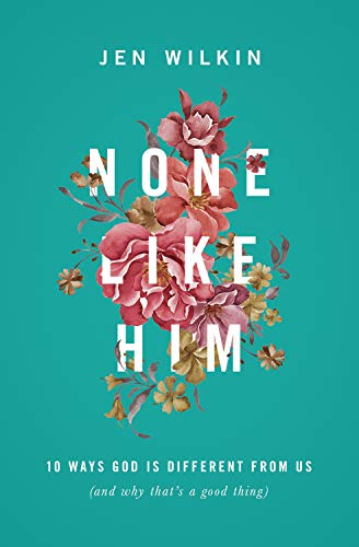9781433549830: None Like Him: 10 Ways God Is Different from Us (and Why That's a Good Thing)