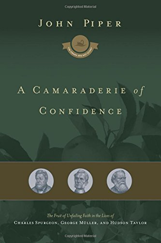A Camaraderie of Confidence: The Fruit of Unfailing Faith in the Lives of Charles Spurgeon, George ...