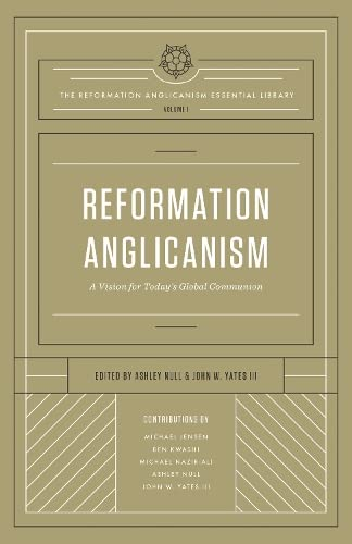 Reformation Anglicanism: A Vision for Today's Global: Null, Ashley (Editor)/
