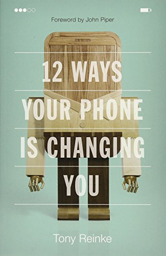12 Ways Your Phone Is Changing You: Reinke, Tony/ Piper,