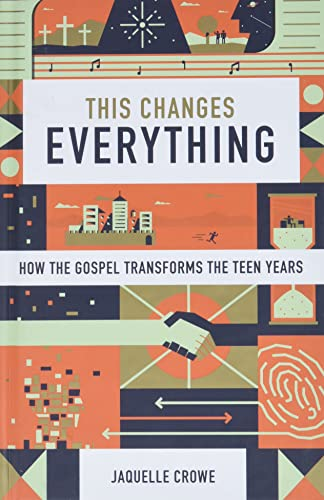 9781433555145: This Changes Everything: How the Gospel Transforms the Teen Years