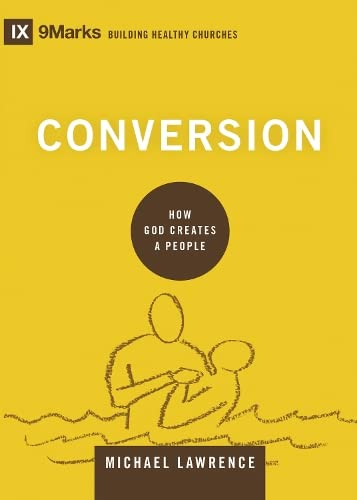 9781433556494: Conversion: How God Creates a People (9marks: Building Healthy Churches)