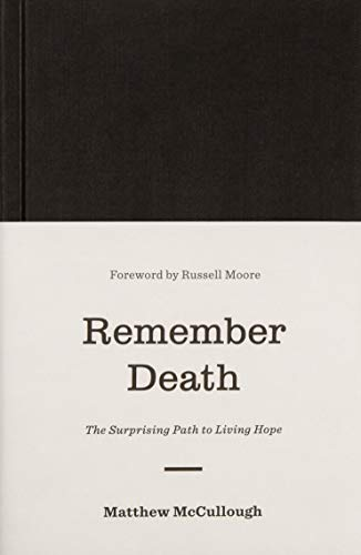 9781433560538: Remember Death: The Surprising Path to Living Hope (The Gospel Coalition)