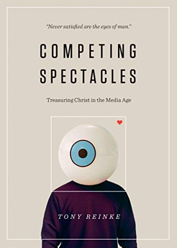 9781433563799: Competing Spectacles: Treasuring Christ in the Media Age
