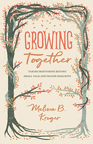 9781433568015: Growing Together: Taking Mentoring Beyond Small Talk and Prayer Requests