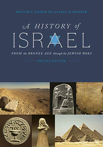 A History of Israel: From the Bronze Age Through the Jewish Wars: Paul D. Wegner