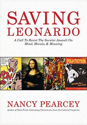 9781433669279: Saving Leonardo: A Call to Resist the Secular Assault on Mind, Morals, and Meaning