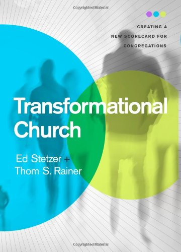 Transformational Church: Creating a New Scorecard for Congregations (1433669307) by Ed Stetzer; Thom S. Rainer