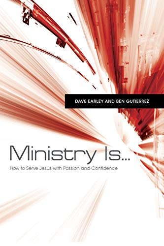 Ministry Is . : How to Serve Jesus with Passion and Confidence
