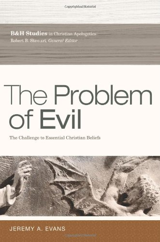 9781433671807: The Problem of Evil: The Challenge to Essential Christian Beliefs (B&h Studies in Christian Apologetics)