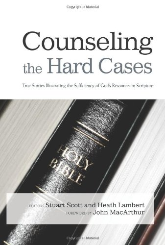 9781433672224: Counseling the Hard Cases: True Stories Illustrating the Sufficiency of God's Resources in Scripture