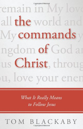 The Commands of Christ: What It Really Means to Follow Jesus: Blackaby, Tom