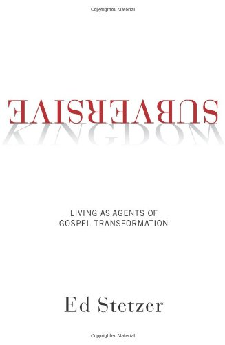 Subversive Kingdom: Living as Agents of Gospel Transformation (1433673827) by Stetzer, Ed