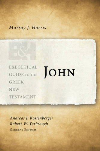 John: Exegetical Guide to the Greek New Testament (Paperback): Murray J. Harris