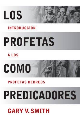 9781433677779: Los Profetas como Predicadores: Introduccion a los Profetas Hebreos (Spanish Edition)