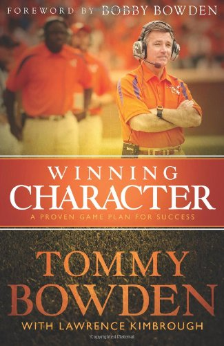 Winning Character: A Proven Game Plan for Success: Bowden, Tommy