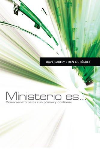 Ministerio es . . .: Cómo servir: Earley, Dave; Gutiérrez,