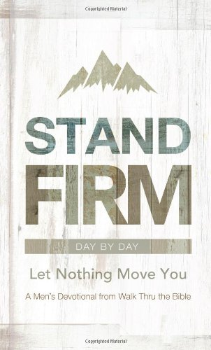 Stand Firm Day by Day: Let Nothing Move You: A Men's Devotional from Walk Thru the Bible