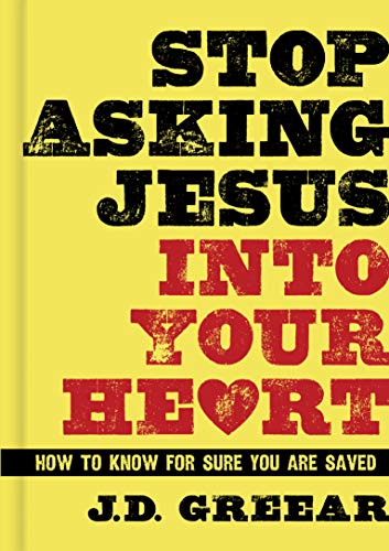 Stop Asking Jesus Into Your Heart: How to Know for Sure You Are Saved (Hardback): J D Greear