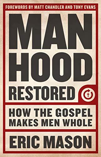 9781433679940: Manhood Restored: How the Gospel Makes Men Whole