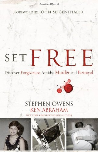 Set Free: Discover Forgiveness Amidst Murder and Betrayal (1433680238) by Owens, Stephen; Abraham, Ken