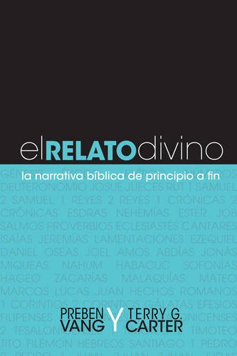 El Relato Divino: La Narrativa Bíblica de Principio a Fin (Spanish Edition): Vang, Preben; ...