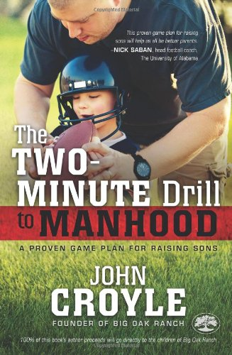 The Two-Minute Drill to Manhood: A Proven Game Plan for Raising Sons: John Croyle