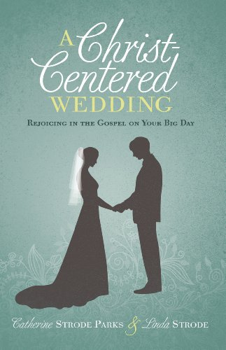 9781433681141: A Christ-Centered Wedding: Rejoicing in the Gospel on Your Big Day