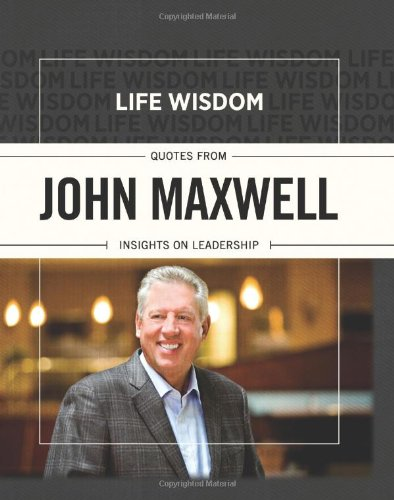 9781433681691: Life Wisdom: Quotes from John Maxwell: Insights on Leadership
