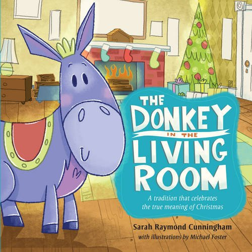The Donkey in the Living Room: A Tradition that Celebrates the Real Meaning of Christmas 9781433683176 Begin a new family tradition this Christmas with The Donkey in the Living Room picture book! Children will learn the true meaning of Ch