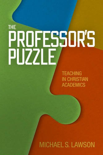 The Professor's Puzzle: Teaching in Christian Higher Education: Lawson, Michael S.