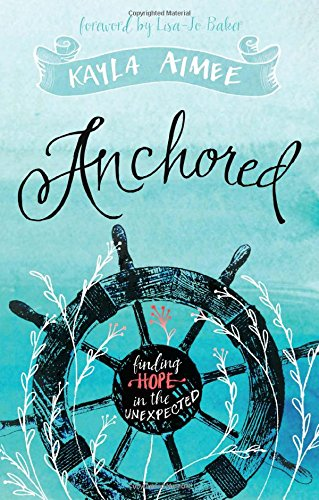 9781433686108: Anchored: Finding Hope in the Unexpected