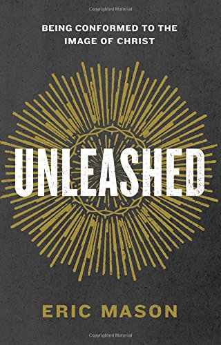 9781433687471: Unleashed: Being Conformed to the Image of Christ
