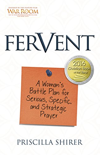 Fervent: A Woman's Battle Plan to Serious, Specific and Strategic Prayer: Shirer, Priscilla