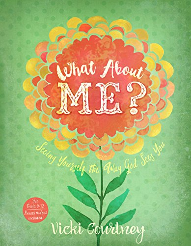 What about Me?: Seeing Yourself the Way God Sees You: Courtney, Vicki