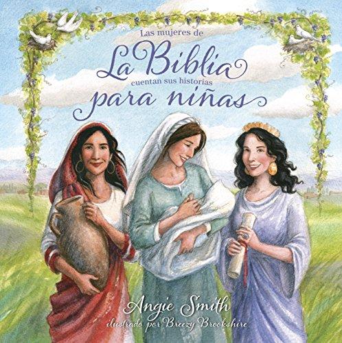 La Biblia para niñas: Las mujeres de la Biblia cuentan sus historias (Spanish Edition): ...