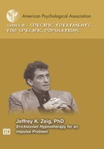 Ericksonian Hypnotherapy for an Impulsive Problem: Jeffrey K. Zeig