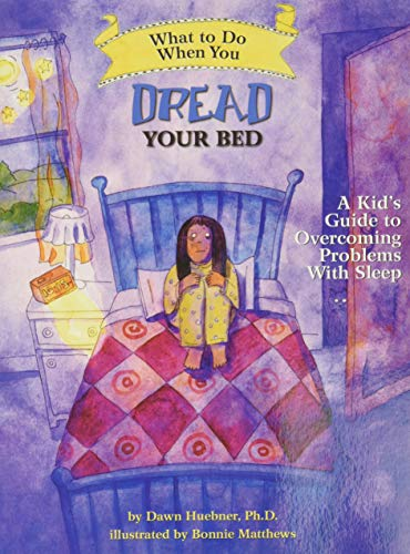 What to Do When You Dread Your Bed: A Kid's Guide to Overcoming Problems with Sleep: Huebner, ...