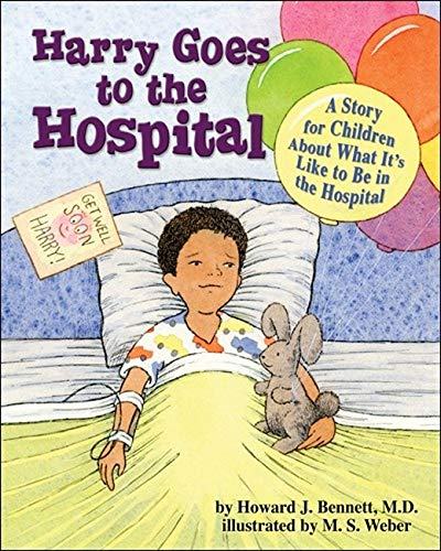 Harry Goes to the Hospital: A Story for Children About What It's Like to Be in the Hospital: ...