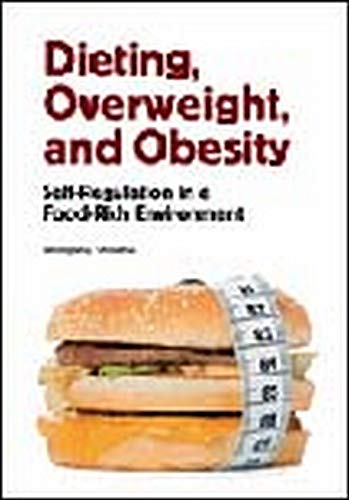 Dieting, Overweight, and Obesity: Self-Regulation in a Food-Rich Environment (Hardcover): Wolfgang ...