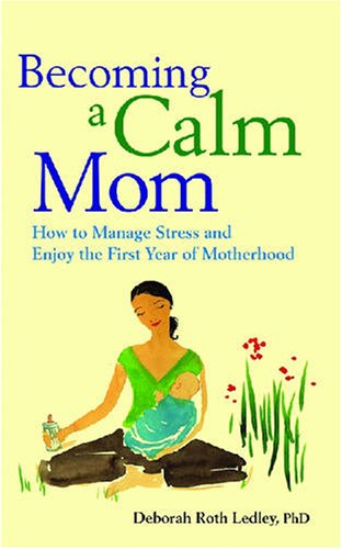 9781433804045: Becoming a Calm Mom: How to Manage Stress and Enjoy the First Year of Motherhood