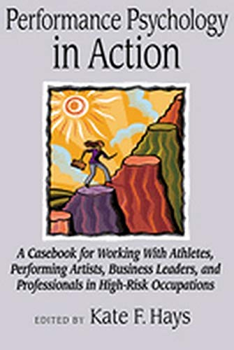 9781433804434: Performance Psychology in Action: A Casebook for Working With Athletes, Performing Artists, Business Leaders, and Professionals in High-Risk Occupations
