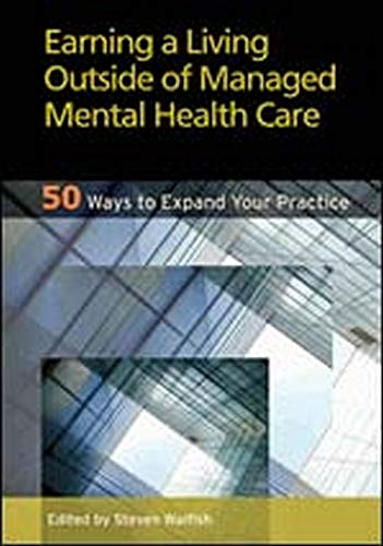9781433808098: Earning a Living Outside of Managed Mental Health Care: 50 Ways to Expand Your Practice
