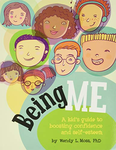 Being Me: A Kid's Guide to Boosting Confidence and Self-esteem: Wendy L., Ph.D. Moss