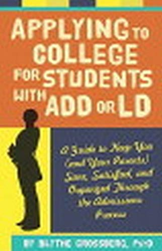 Applying to College for Students with ADD or LD: A Guide to Keep You (and Your Parents) Sane, ...