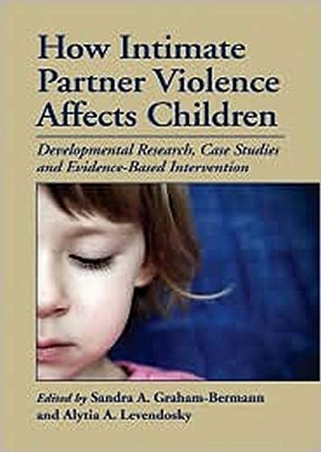 How Intimate Partner Violence Affects Children: Developmental Research, Case Studies, and ...
