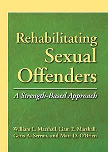 9781433809422: Rehabilitating Sexual Offenders: A Strength-Based Approach (Psychology, Crime, and Justice)