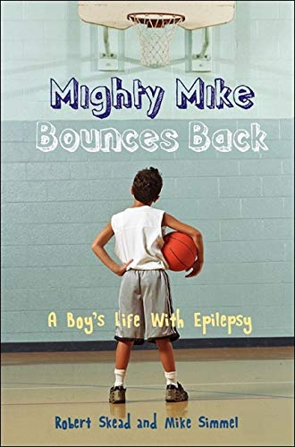 Mighty Mike Bounces Back: A Boy's Life With Epilepsy: Robert Skead, Mike Simmel
