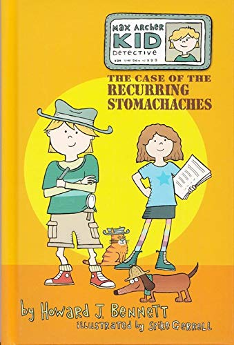 The Case of the Recurring Stomachaches (Max Archer, Kid Detective): Bennett, Howard J.